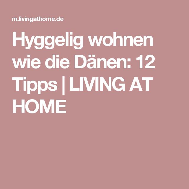 Hyggelig Wohnen Wie Die Dänen: 12 Tipps | LIVING AT HOME
