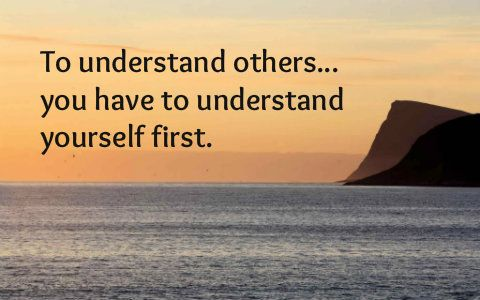 To Understand Others You Have To Understand Yourself First Finals Quote User Quotes Understanding