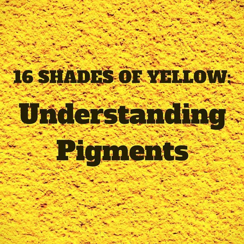 16 Shades Of Yellow Understanding Pigments Shades Of Yellow