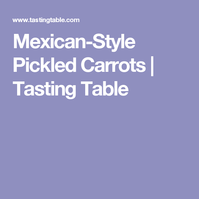 Mexican-Style Pickled Carrots | Tasting Table