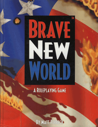 "BRAVE NEW WORLD: Matt Forbeck's intriguing superhero tabletop roleplaying game inspired by ""Kingdom Come,"" ""Marshal Law,"" ""American Flagg!"" and other comics of dark heroism."