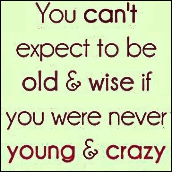 Young And Crazy Quotes Thoughts To Think About Quotes Wise