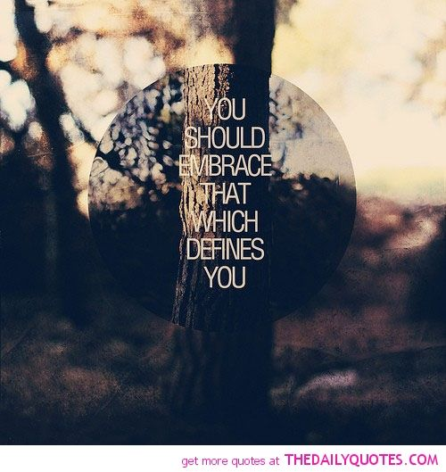 embrace-what-defines-you-life-quotes-sayings-pictures.jpg (500×529)