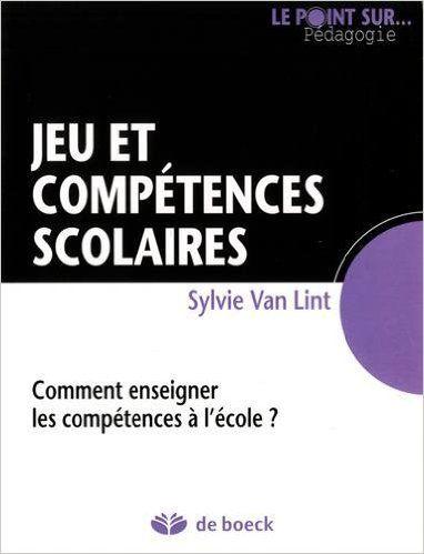 Jeu Et Competences Scolaires Comment Enseigner Les Competences A L Ecole Sylvie Van Lint Scolaire Enseignement Apprentissage Par Le Jeu
