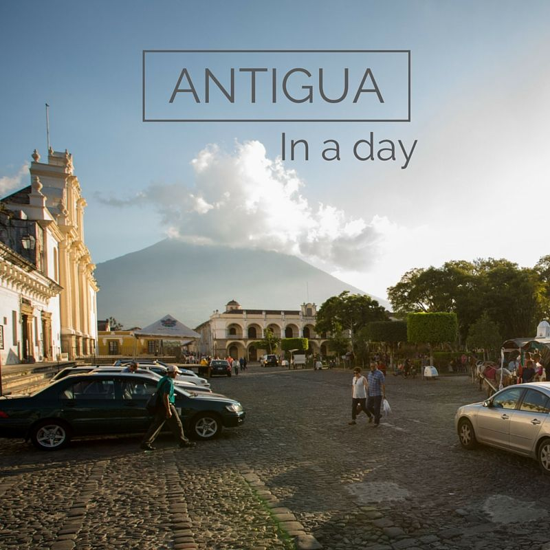 24 hours in Antigua, Guatemala. A quick  guide to shopping, eating and drinking