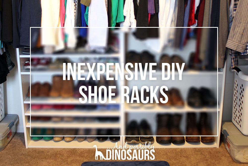 Inexpensive Diy Shoe Racks And Possibly Dinosaurs Diy Shoe Rack Diy Shoes Shoe Rack