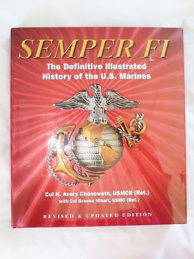 Semper Fi The Definitive Illustrated History of the U. S