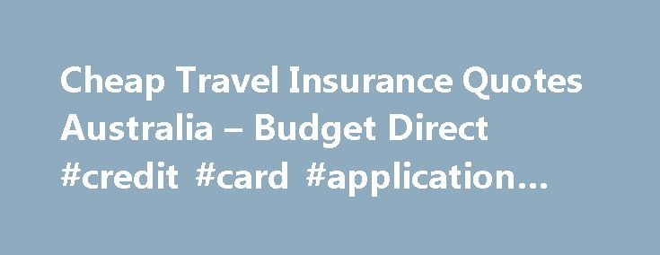 Cheap Travel Insurance Quotes Australia u2013 Budget Direct #credit - credit card form
