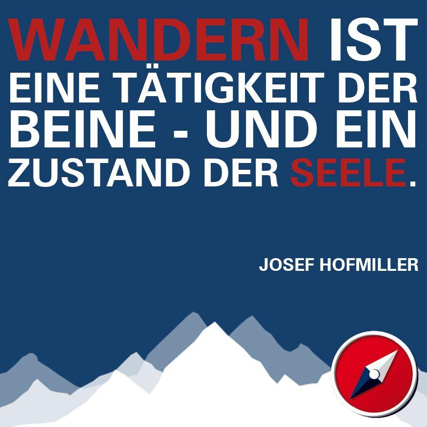 Wandern Ist Eine Tatigkeit Der Beine Und Ein Zustand Der Seele Josef Hofmiller Sinnspruche Wandern Spruche Wandern