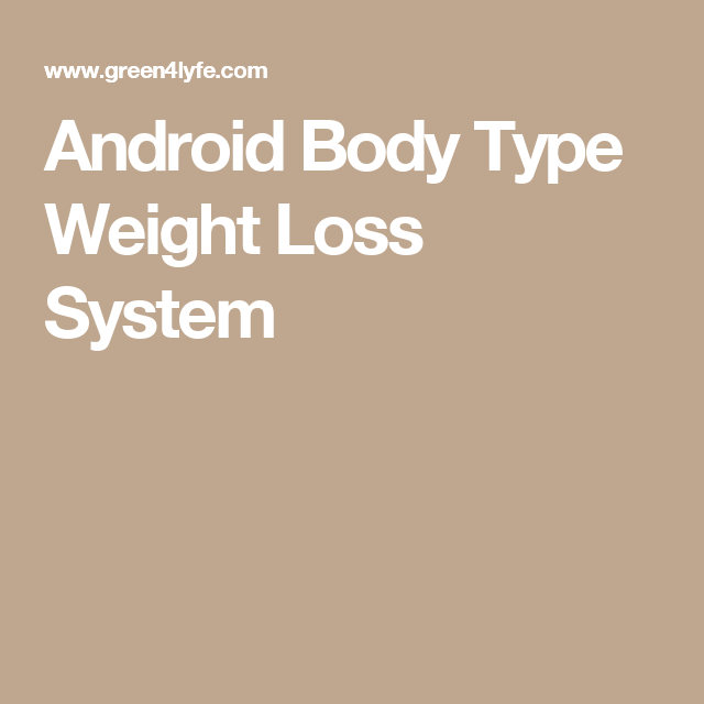 Android Body Type Weight Loss System