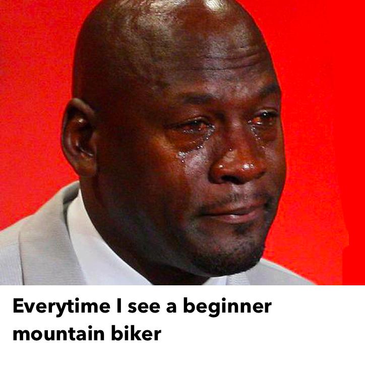 Every Time I See A New Mountain Biker Crying Meme Tattoo Memes Jordan Meme