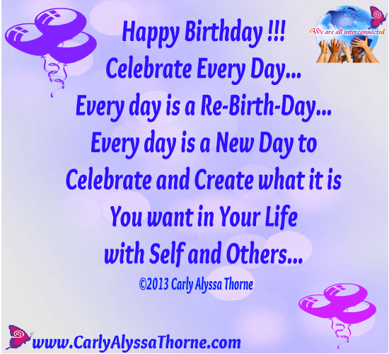Happy Birthday Celebrate Every Day... Every Day Is A Re