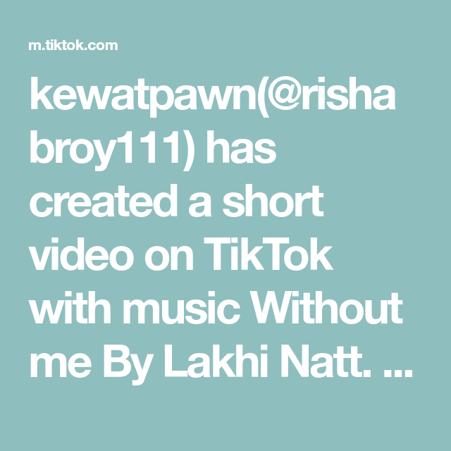 Kewatpawn Rishabroy111 Has Created A Short Video On Tiktok With Music Without Me By Lakhi Natt Tanu Jis Jis Ko Bnwana Ho Comments M In 2020 Music Video Without Me
