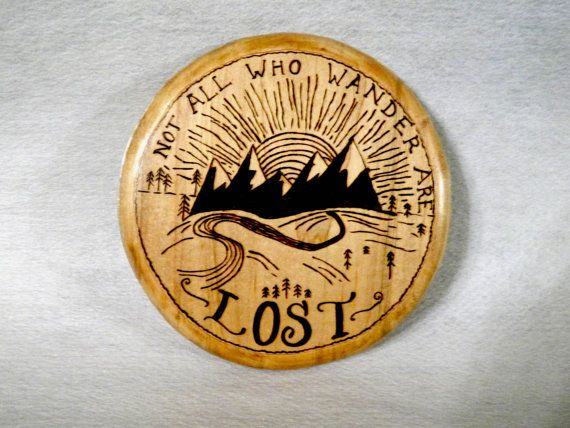 Wood Burned Not All Who Wander Are