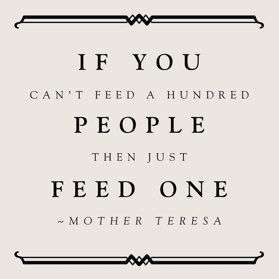 If You Can't Feed A Hundred People Then Just Feed One- Mother Teresa | Mother  teresa quotes, Mother theresa quotes, Words quotes