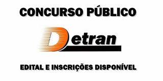 Detran abre Concurso Público - Edital e Inscrições - Vagas Abertas Online