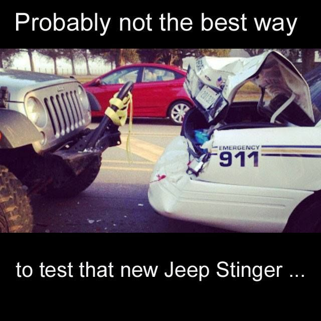 Bahaha I Have A Stinger On All My Jeeps Always Wondered What Would Happen To The Poor Fool That Hit It Jeep Memes Jeep Jeep Lover