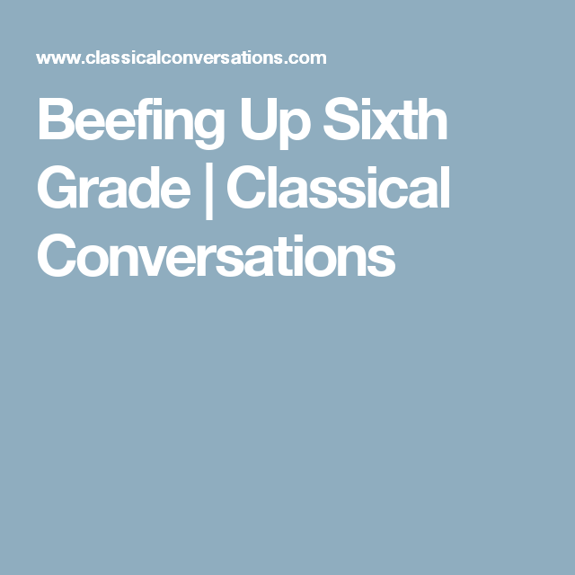 Beefing Up Sixth Grade | Classical Conversations