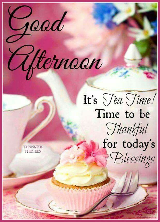 Good Afternoon Its Tea Time Blessings Good Afternoon