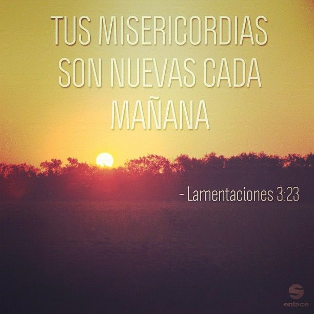 Tus misericordias son nuevas cada mañana - Lamentaciones 3:23 - taken by @enlacetv - via http://instagramm.in