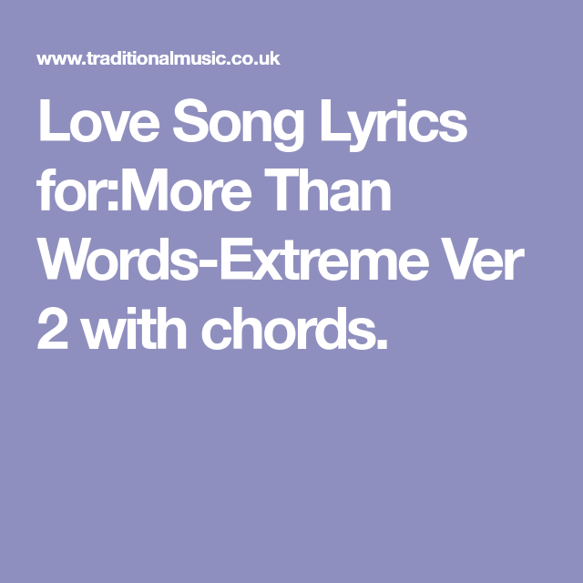 Love Song Lyrics for:More Than Words-Extreme Ver 2 with chords ...