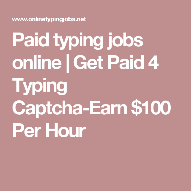 paid typing jobs online get paid 4 typing captcha earn 100 per