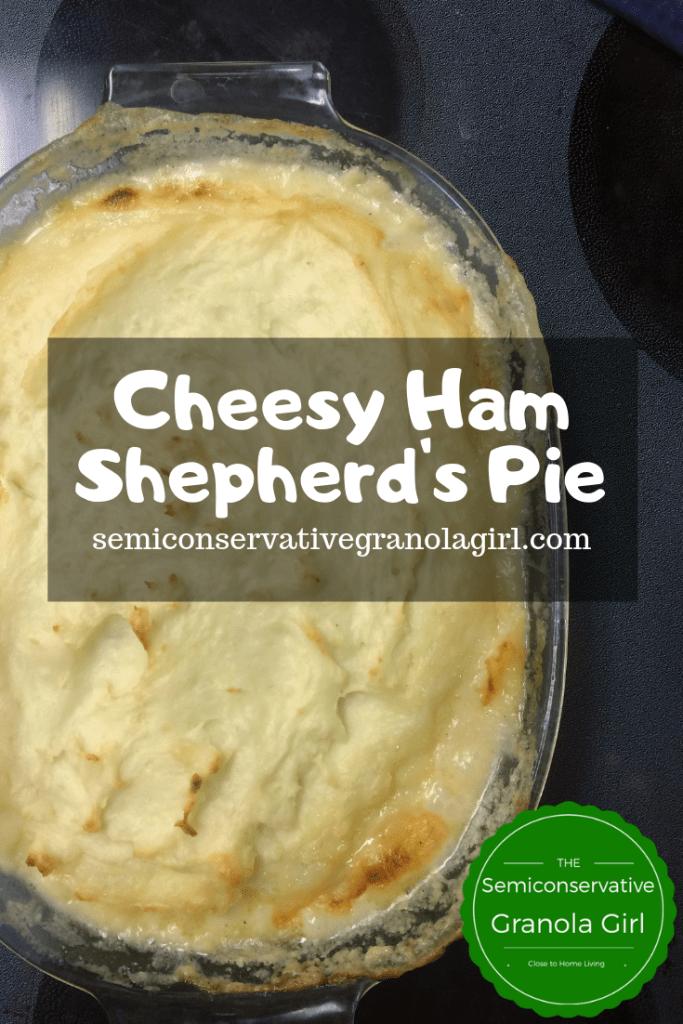 Cheesy Ham Shepherd S Pie The Semiconservative Granola Girl Recipe Cheesy Ham Shepherds Pie Ham Dishes