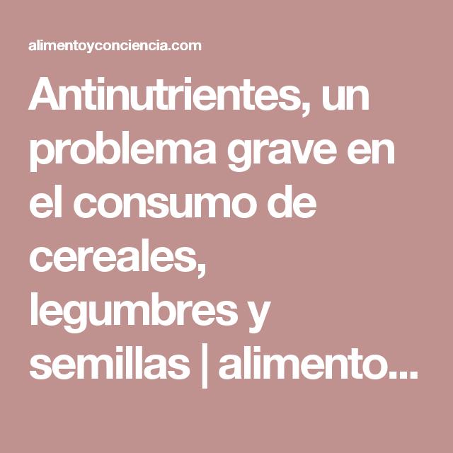 Antinutrientes, un problema grave en el consumo de cereales, legumbres y semillas | alimento y conciencia