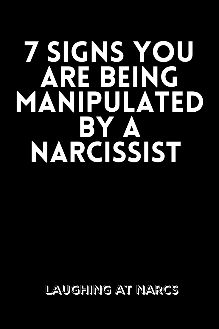 7 Signs You Are Being Manipulated By A Narcissist Survivor Quotes Narcissist Life Quotes