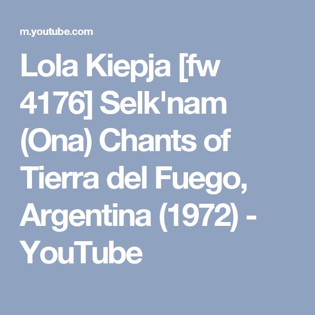 Lola Kiepja [fw 4176] Selk'nam (Ona) Chants of Tierra del Fuego, Argentina (1972) - YouTube