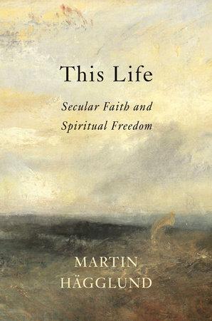 This Life by Martin Hägglund: 9781101873731 | PenguinRandomHouse.com: Books