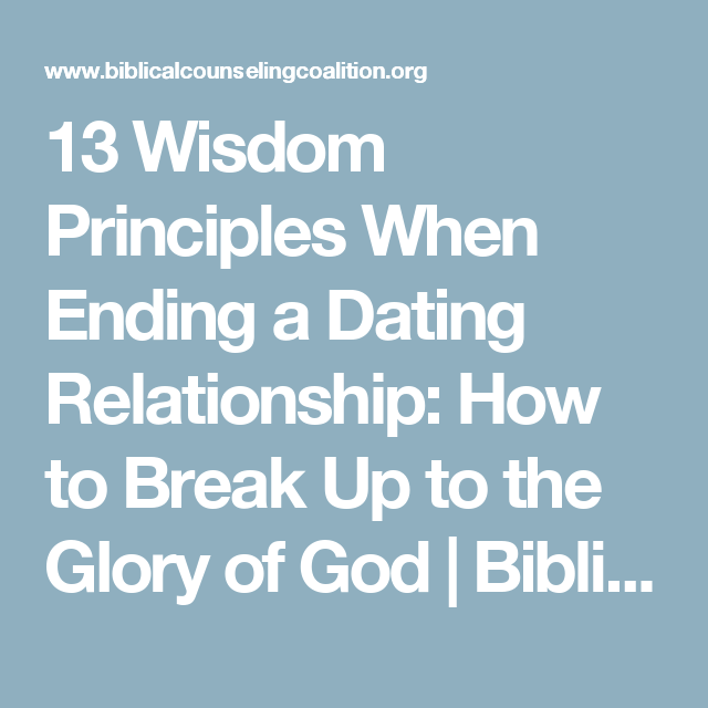 13 Wisdom Principles When Ending a Dating Relationship: How