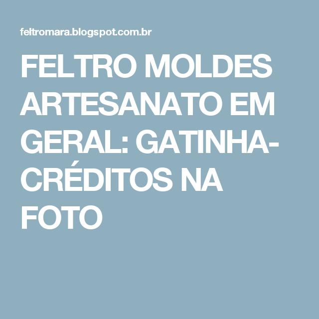 FELTRO MOLDES ARTESANATO EM GERAL: GATINHA- CRÉDITOS NA FOTO