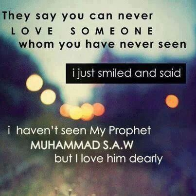 Muslims love Prophet Muhammad PBUH even they didn't see him