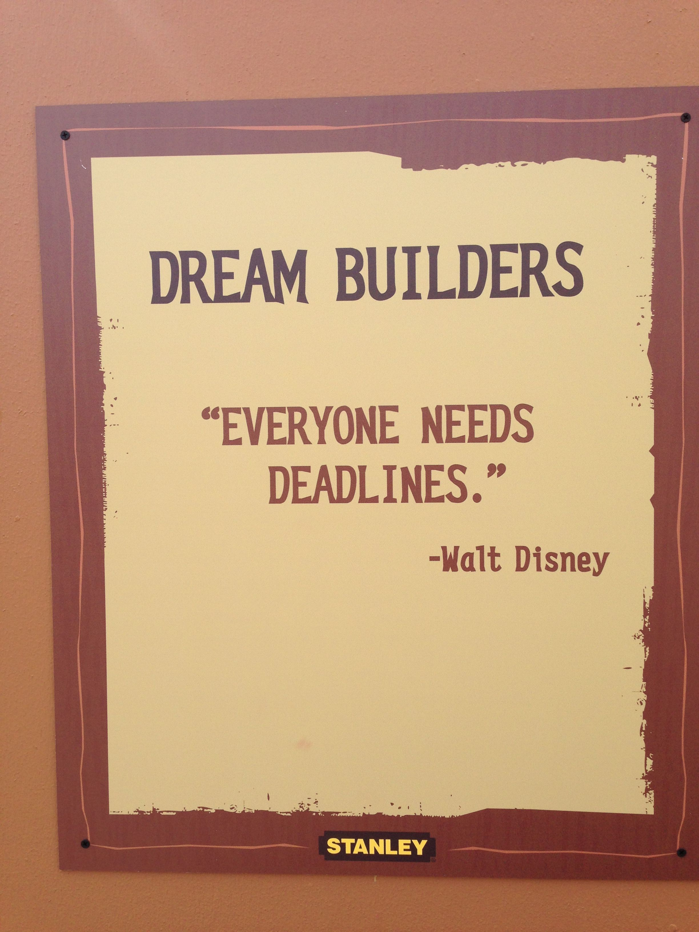 Dream Builders Everyone Needs Deadlines Walt Disney  Quotes
