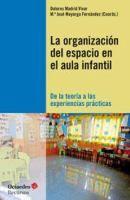 La organización del espacio en el aula infantil : de la teoría a las experiencias prácticas / Dolores Madrid Vivar, Mª José Mayorga Fernández (coords.)
