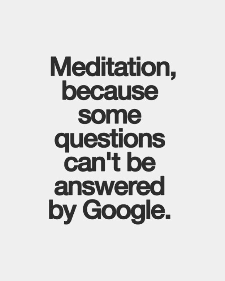 #Meditation, because some question can't be answered by #Google. #mindfulness
