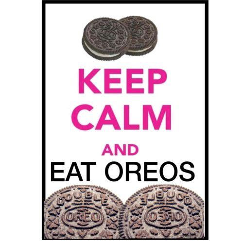 keep calm and eat oreos.