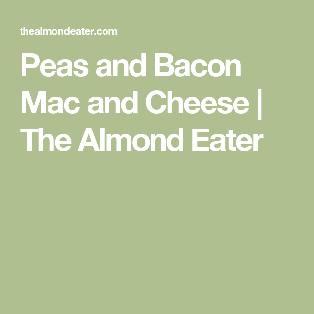 Peas and Bacon Mac and Cheese | The Almond Eater