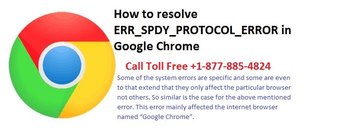 """To resolve """"ERR_SPDY_PROTOCOL_ERROR"""" in Google Chrome, Call"""
