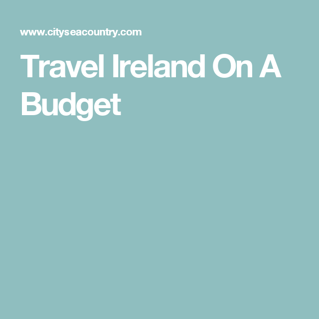 Travel Ireland On A Budget