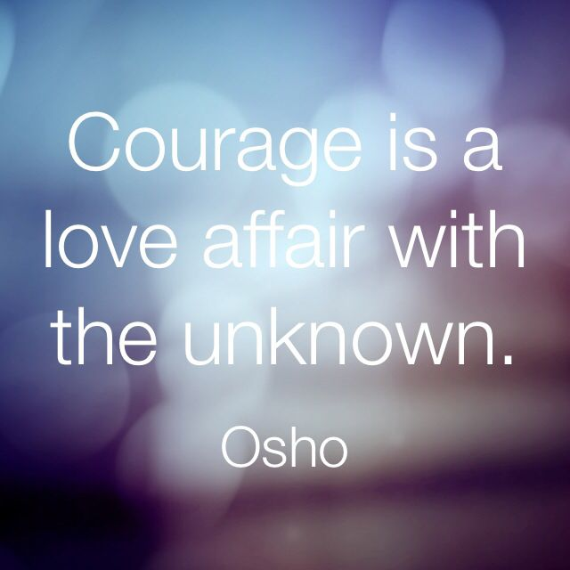 Courage is a love affair with the unknown. #osho #courage #wisewords #quotes
