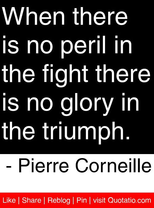 When There Is No Peril In The Fight There Is No Glory In The