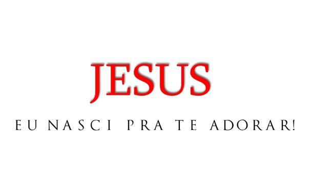 JESUS EU NASCI PARA TE ADORAR