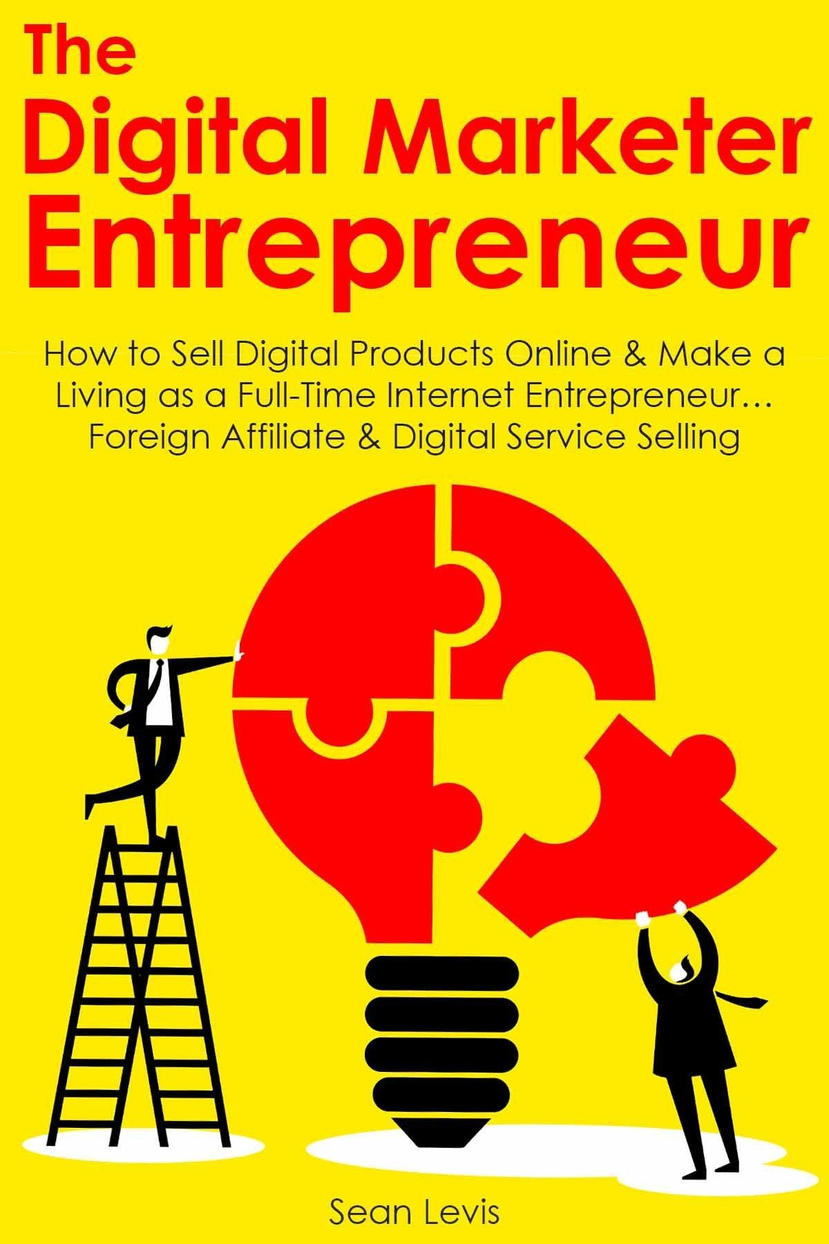The Digital Marketer Entrepreneur How To Sell Digital Products