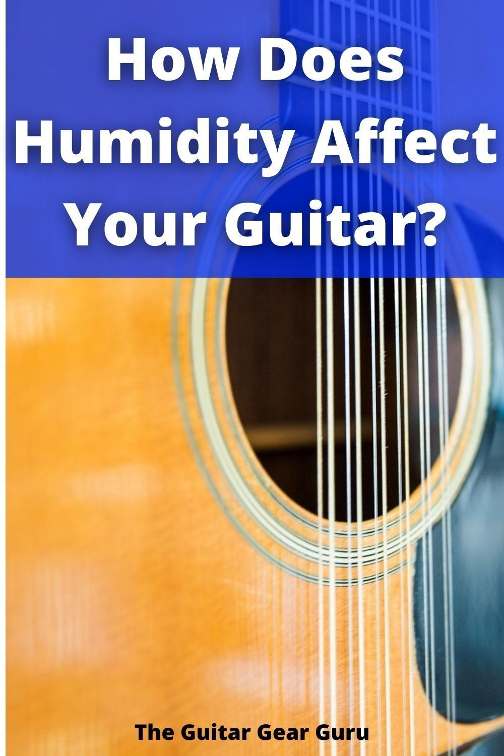 How Does Humidity Affect Your Guitar In 2020 Guitar Humidity Cool Guitar
