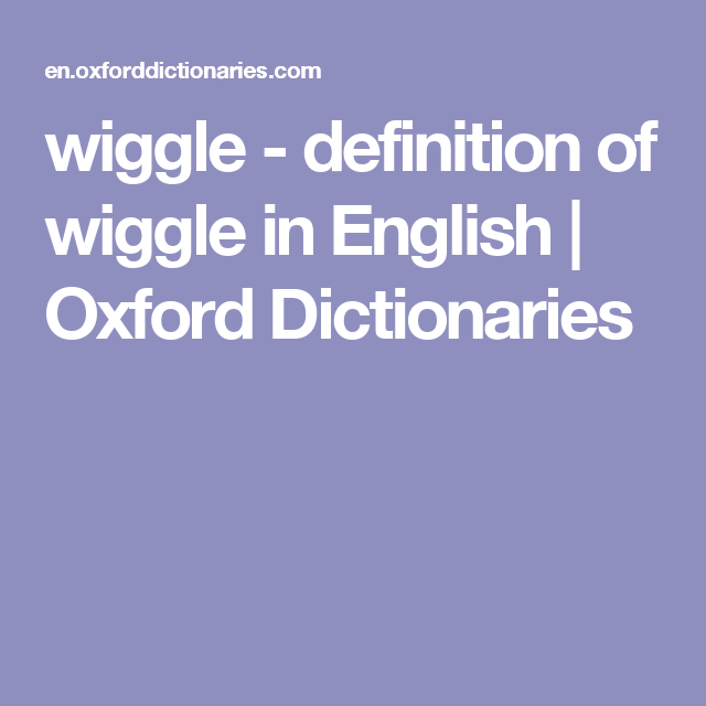 Wiggle Definition Of Wiggle In English Oxford Dictionaries Oxford Dictionaries Definitions Wiggle