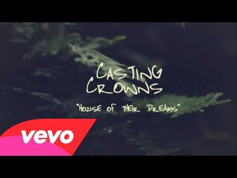 Casting Crowns House Of Their Dreams Offiical Lyric Video Casting Crowns Praise And Worship Songs Dream Casting