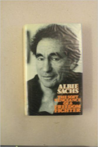 The Soft Vengeance of a Freedom Fighter by Albie Sachs - On April 7, 1988, Albie Sachs, an activist South African lawyer and a leading member of the ANC, was car-bombed in Maputo, the capital of Mozambique, by agents of South Africa's security forces. His right arm was blown off, and he lost sight in one eye.