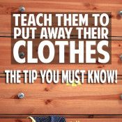 Teach kids to put their clothes away!